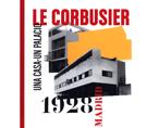 Le Corbusier, Madrid, 1928. Una casa - un palacio | Premis FAD  | Pensament i Crítica