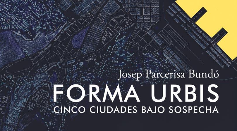 Forma urbis. cinco ciudades bajo sospecha   Premis FAD 2013   Pensament i Crítica