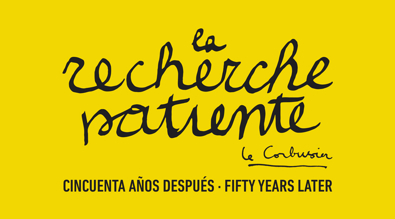 La recherche patiente. Le Corbusier, cincuenta años después - fifty years later | Premis FAD 2018 | Pensament i Crítica