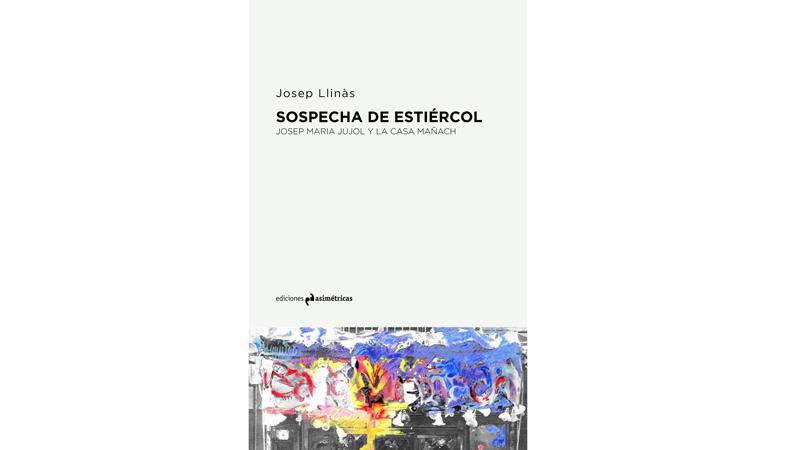 Sospecha de estiércol. Josep Maria Jujol y la Casa Mañach | Premis FAD 2016 | Pensamiento y Crítica