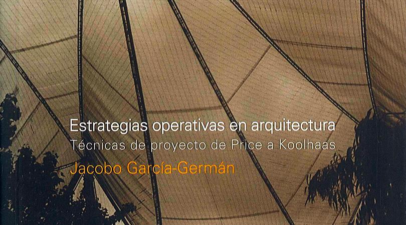 Estrategias operativas en arquitectura. Técnicas de proyecto de Price a Koolhaas | Premis FAD 2013 | Thought and Criticism