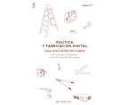 Política y fabricación digital —una discusión en curso | Premis FAD | Pensamiento y Crítica