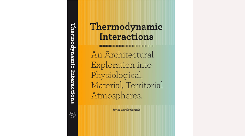 Thermodynamic interactions. an architectural exploration into physiological, material and territorial atmospheres | Premis FAD 2018 | Pensamiento y Crítica