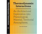 Thermodynamic Interactions. An Architectural Exploration into Physiological, Material and Territorial Atmospheres | Premis FAD 2018 | Pensament i Crítica